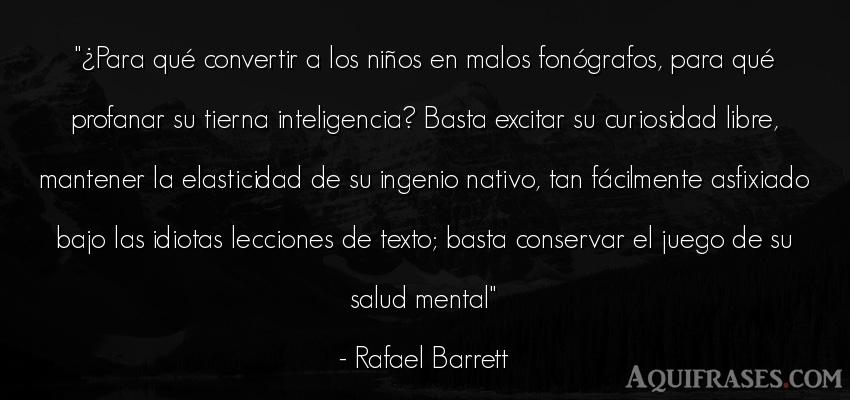 Frase de inteligencia  de Rafael Barrett. ¿Para qué convertir a los