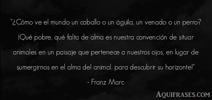 Frase del medio ambiente,  de animales,  de perro  de Franz Marc. ¿Cómo ve el mundo un