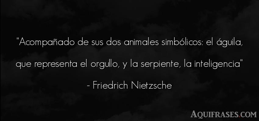 Frase filosófica,  de inteligencia,  de animales  de Friedrich Nietzsche. Acompañado de sus dos
