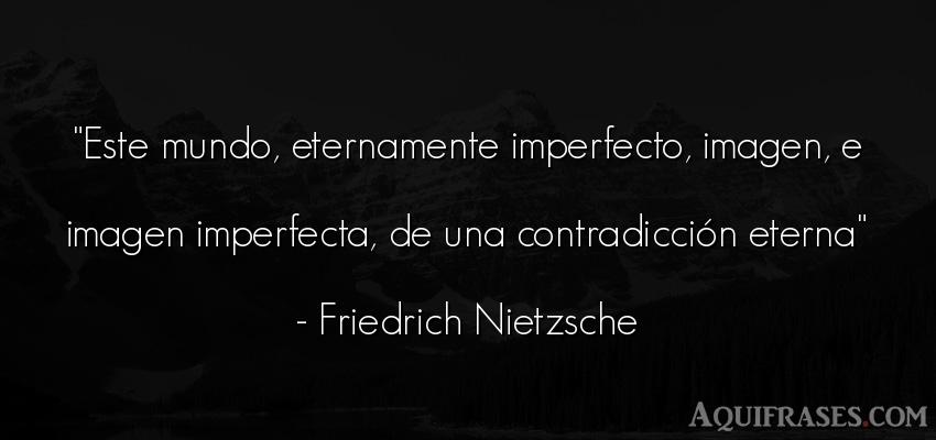 Frase filosófica,  del medio ambiente  de Friedrich Nietzsche. Este mundo, eternamente
