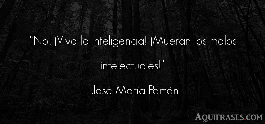Frase de inteligencia  de José María Pemán. ¡No! ¡Viva la inteligencia