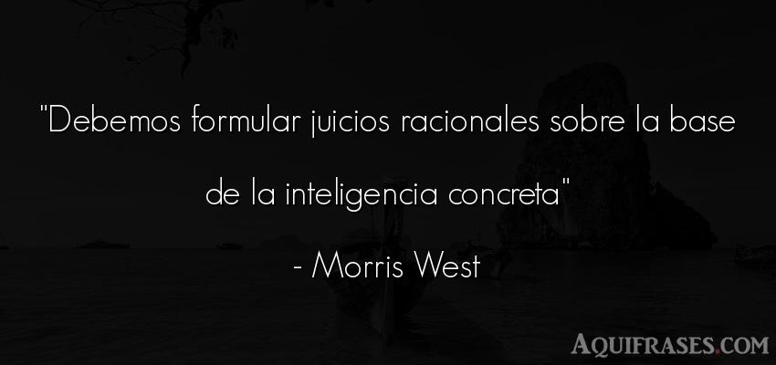 Frase de inteligencia  de Morris West. Debemos formular juicios