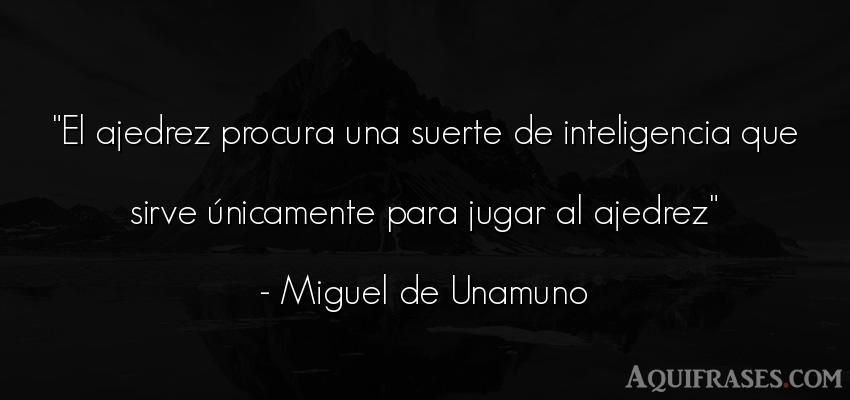 Frase de inteligencia  de Miguel de Unamuno. El ajedrez procura una