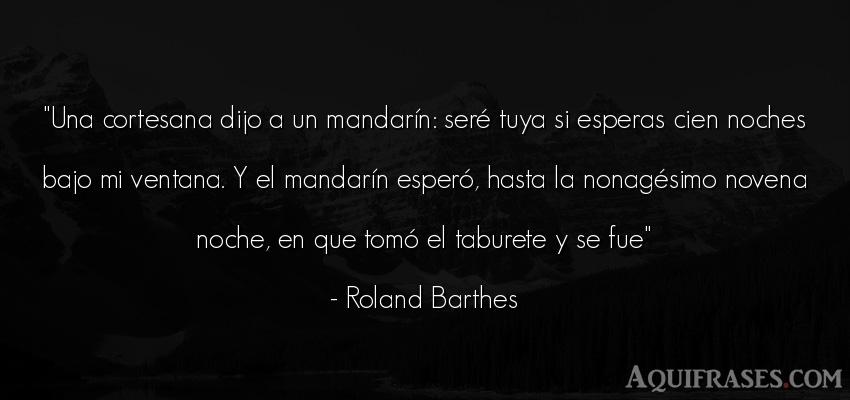 Frase de buenas noche  de Roland Barthes. Una cortesana dijo a un