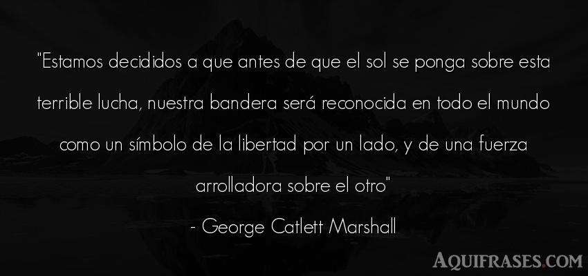 Frase del medio ambiente  de George Catlett Marshall. Estamos decididos a que