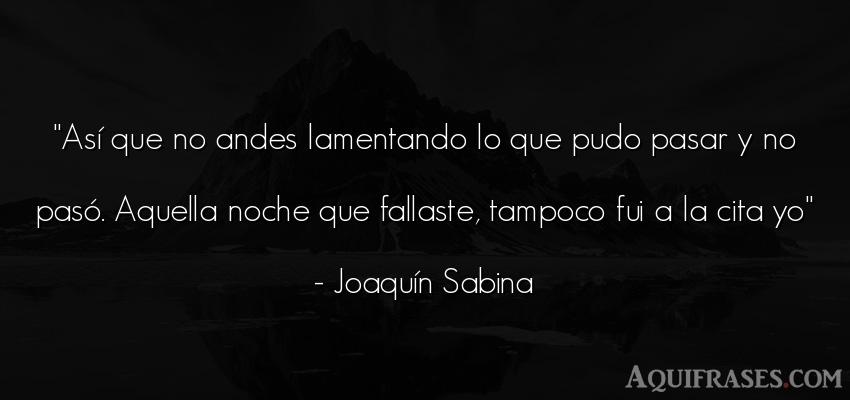 Frase de buenas noche  de Joaquín Sabina. Así que no andes lamentando