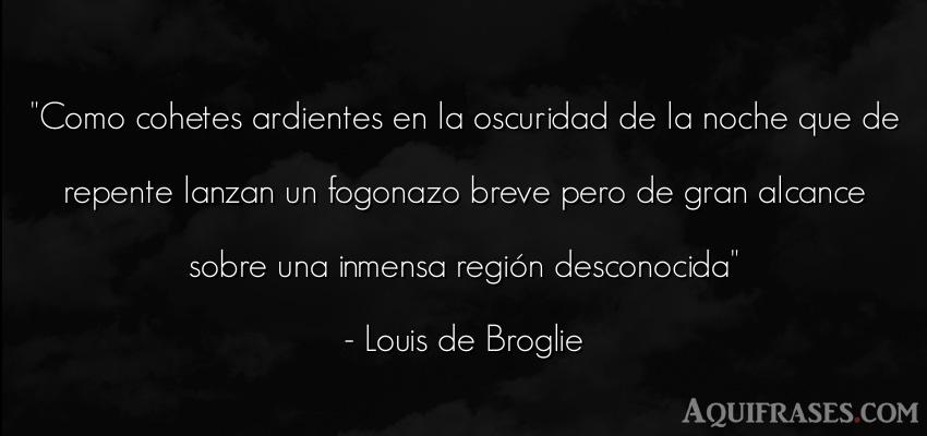Frase de buenas noche  de Louis de Broglie. Como cohetes ardientes en la