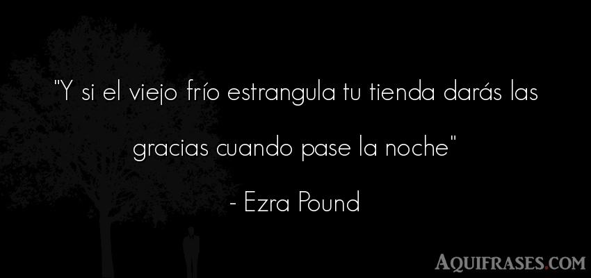 Frase de buenas noche  de Ezra Pound. Y si el viejo frío
