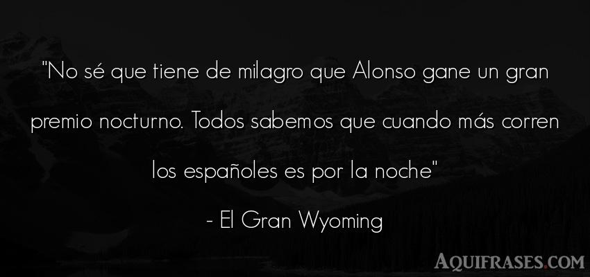 Frase de buenas noche  de El Gran Wyoming. No sé que tiene de milagro
