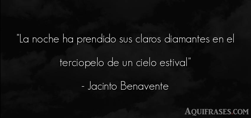 Frase de buenas noche  de Jacinto Benavente. La noche ha prendido sus