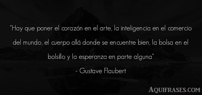 Frase del medio ambiente  de Gustave Flaubert. Hay que poner el corazón en