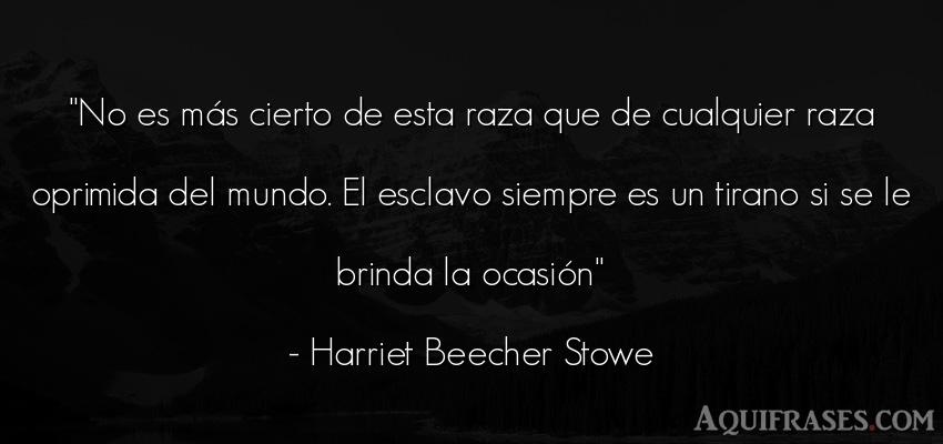 Frase del medio ambiente  de Harriet Beecher Stowe. No es más cierto de esta