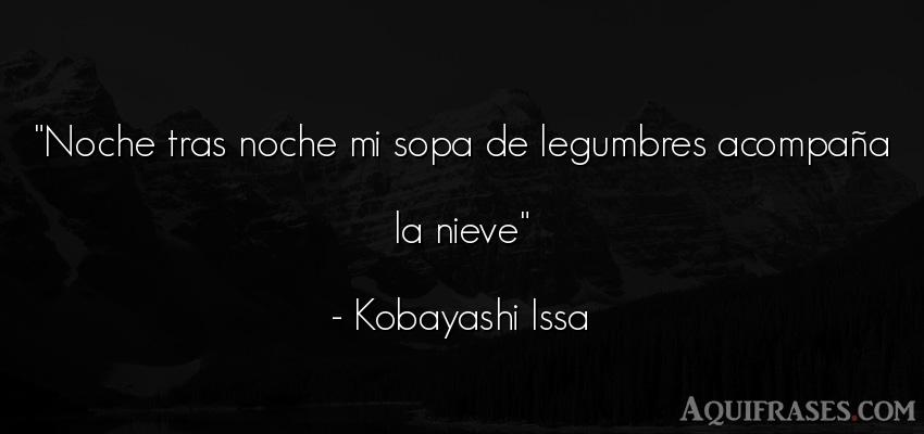 Frase de buenas noche  de Kobayashi Issa. Noche tras noche mi sopa de