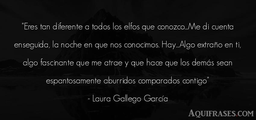 Frase de buenas noche  de Laura Gallego García. Eres tan diferente a todos