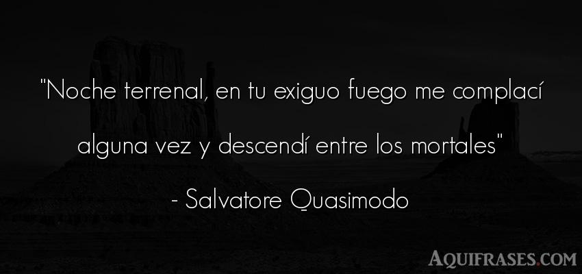 Frase de buenas noche  de Salvatore Quasimodo. Noche terrenal, en tu exiguo
