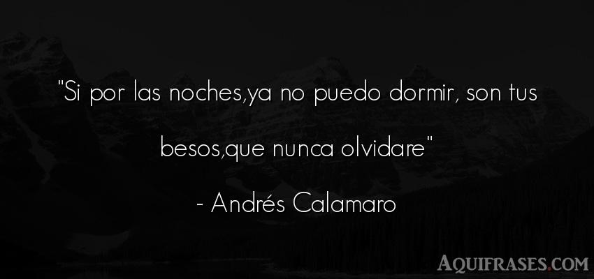 Frase de buenas noche  de Andrés Calamaro. Si por las noches,ya no