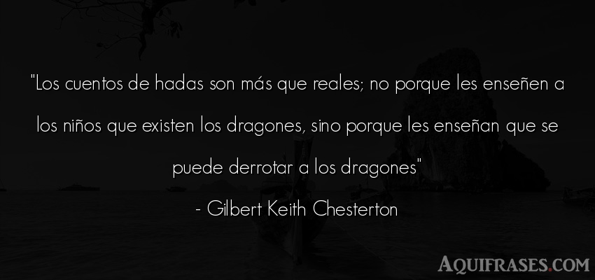 Frase de niño  de Gilbert Keith Chesterton. Los cuentos de hadas son má