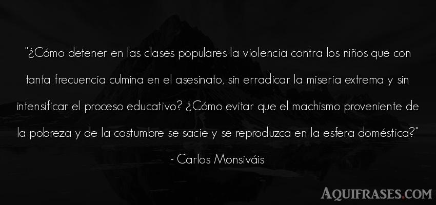 Frase de niño  de Carlos Monsiváis. ¿Cómo detener en las