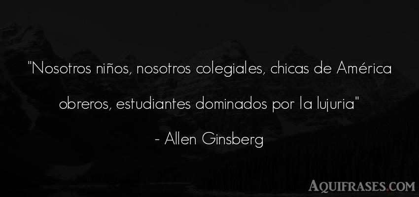 Frase de niño  de Allen Ginsberg. Nosotros niños, nosotros