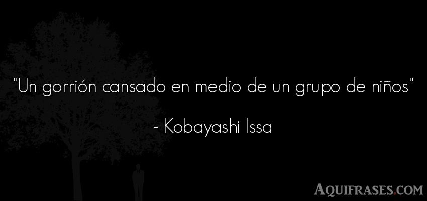 Frase de niño  de Kobayashi Issa. Un gorrión cansado en medio