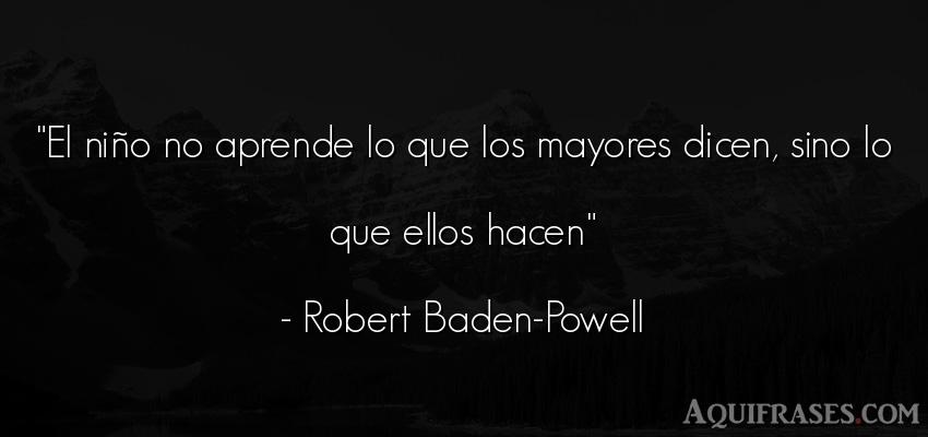 Frase de niño  de Robert Baden-Powell. El niño no aprende lo que