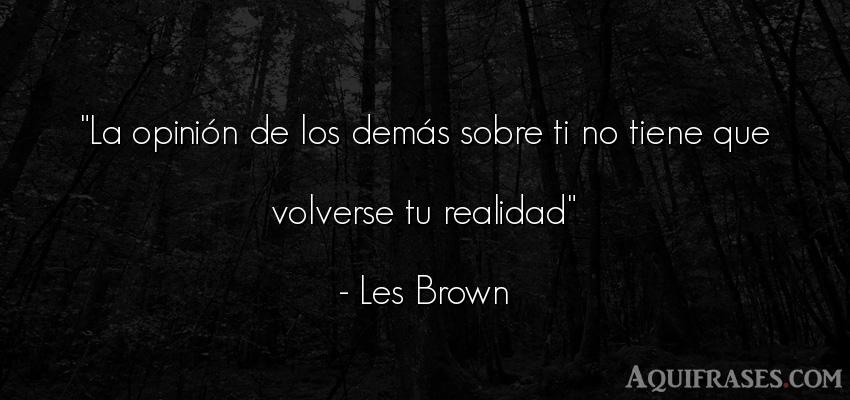 Frase para reflexionar,  de reflexion corta  de Les Brown. La opinión de los demás