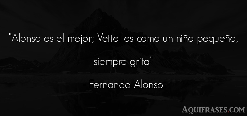 Frase de niño  de Fernando Alonso. Alonso es el mejor; Vettel
