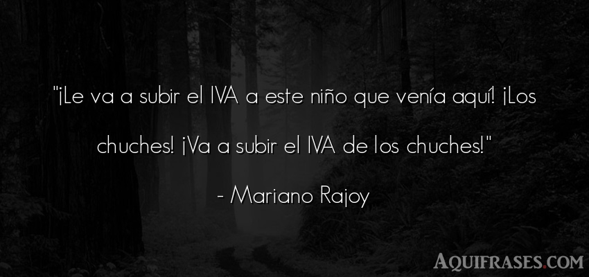 Frase de niño  de Mariano Rajoy. ¡Le va a subir el IVA a