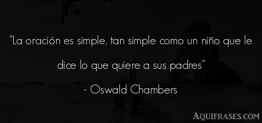 Frase de niño  de Oswald Chambers. La oración es simple, tan