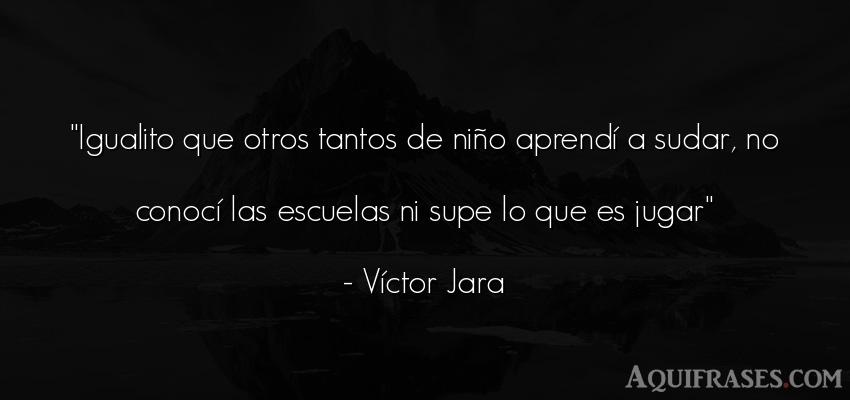 Frase de niño  de Víctor Jara. Igualito que otros tantos de