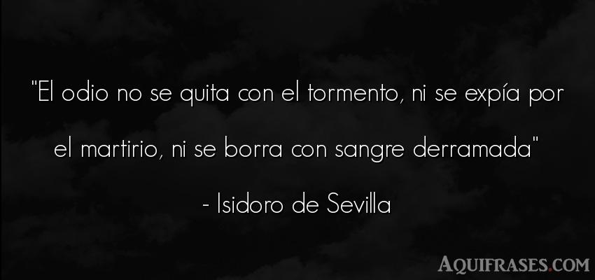 Frase de odio  de Isidoro de Sevilla. El odio no se quita con el