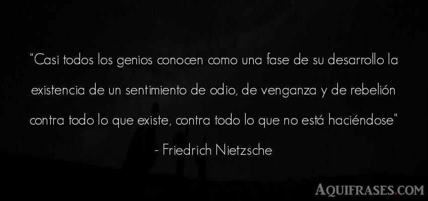 Frase filosófica,  de odio  de Friedrich Nietzsche. Casi todos los genios