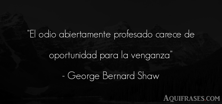 Frase de odio  de George Bernard Shaw. El odio abiertamente