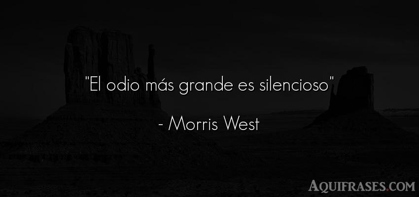 Frase de odio  de Morris West. El odio más grande es