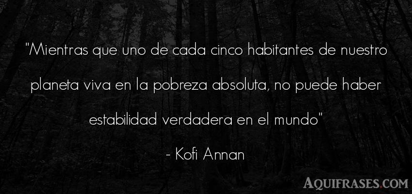 Frase del medio ambiente  de Kofi Annan. Mientras que uno de cada