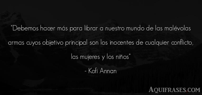 Frase del medio ambiente  de Kofi Annan. Debemos hacer más para