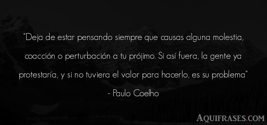 Frase para reflexionar  de Paulo Coelho. Deja de estar pensando