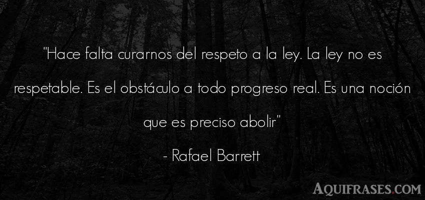 Frase de respeto  de Rafael Barrett. Hace falta curarnos del