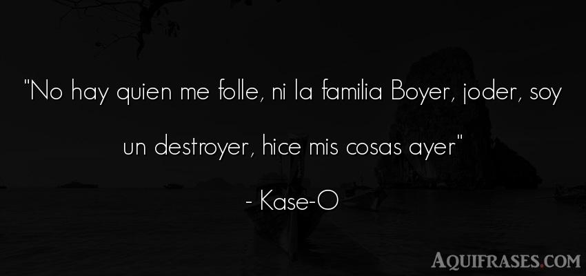 Frase para la família  de Kase-O. No hay quien me folle, ni la