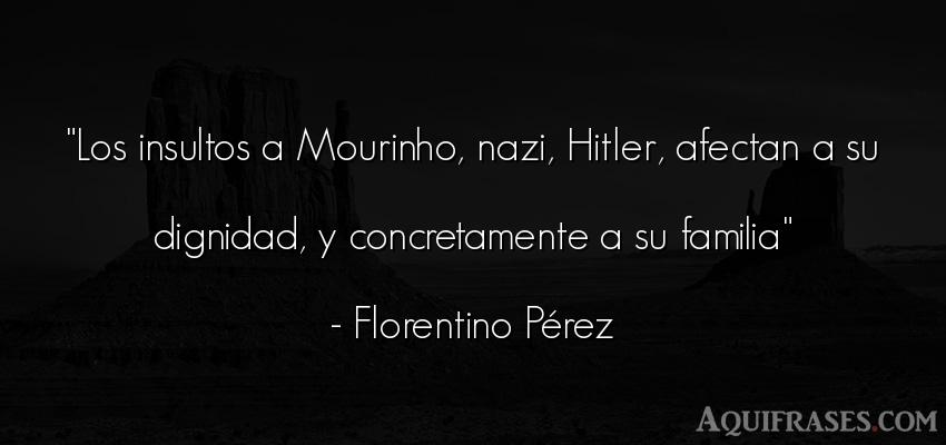 Frase para la família  de Florentino Pérez. Los insultos a Mourinho,