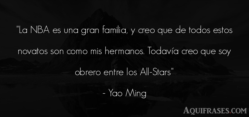 Frase para la família  de Yao Ming. La NBA es una gran familia,