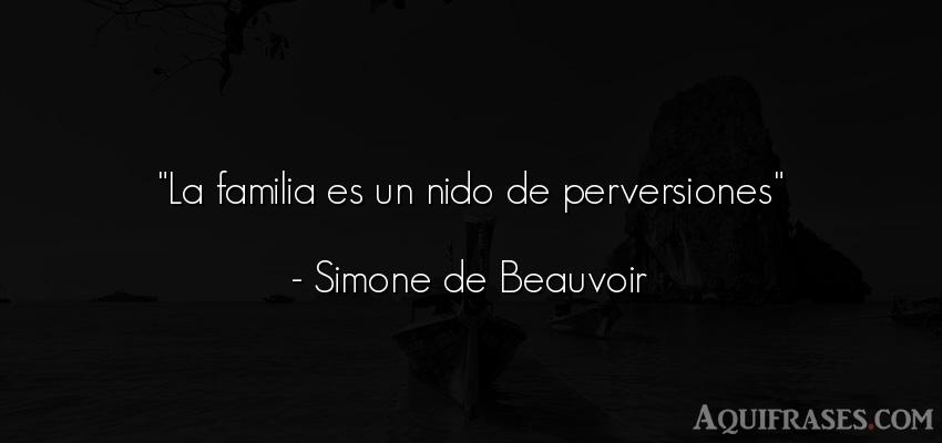 Frase para la família  de Simone de Beauvoir. La familia es un nido de