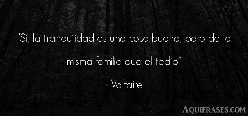 Frase para la família  de Voltaire. Sí, la tranquilidad es una