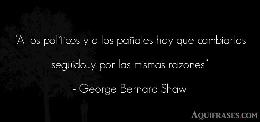 Frase de política  de George Bernard Shaw. A los políticos y a los pa