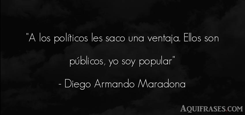 Frase de política  de Diego Armando Maradona. A los políticos les saco