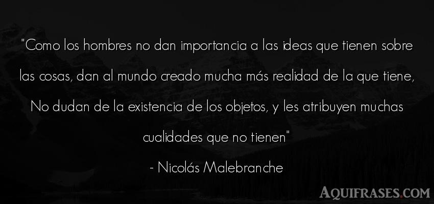 Frase del medio ambiente  de Nicolás Malebranche. Como los hombres no dan