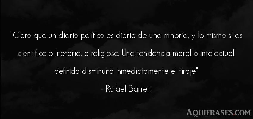 Frase de política  de Rafael Barrett. Claro que un diario polí