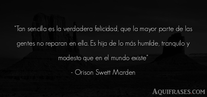 Frase de autoestima,  del medio ambiente  de Orison Swett Marden. Tan sencilla es la verdadera