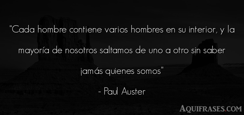 Frase para reflexionar  de Paul Auster. Cada hombre contiene varios