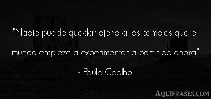 Frase del medio ambiente  de Paulo Coelho. Nadie puede quedar ajeno a